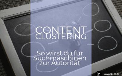 Content Clustering – So wirst du für Suchmaschinen zur Autorität