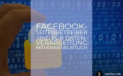 Faceboook-Seitenbetreiber sind für Datenverarbeitung mitverantwortlich