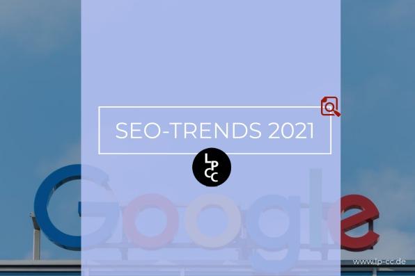 SEO Trends 2021 – Alle Faktoren auf einen Blick