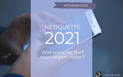 Netiquette in 2021 – was wahr ist, darf man sagen – oder? [Kommentar]