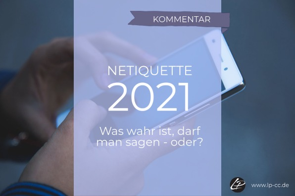 Netiquette 2021 - was wahr ist darf man sagen oder?