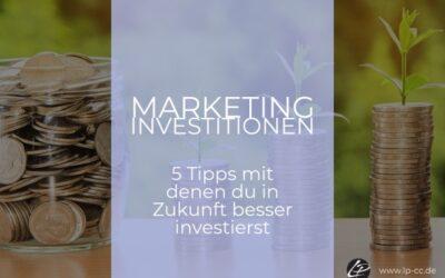 Marketing-Investitionen – 5 Tipps mit denen du in Zukunft besser investierst